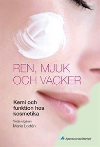 Ren, mjuk och vacker - Kemi och funktion hos kosmetika, 3:e utg.