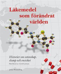 Läkemedel som förändrat världen - Historier om vetenskap, slump och envishet